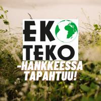 EkoTeko-hankkeessa tapahtuu!
